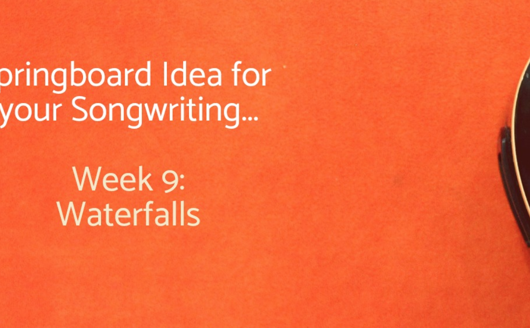 Songwriting Springboard: Waterfalls